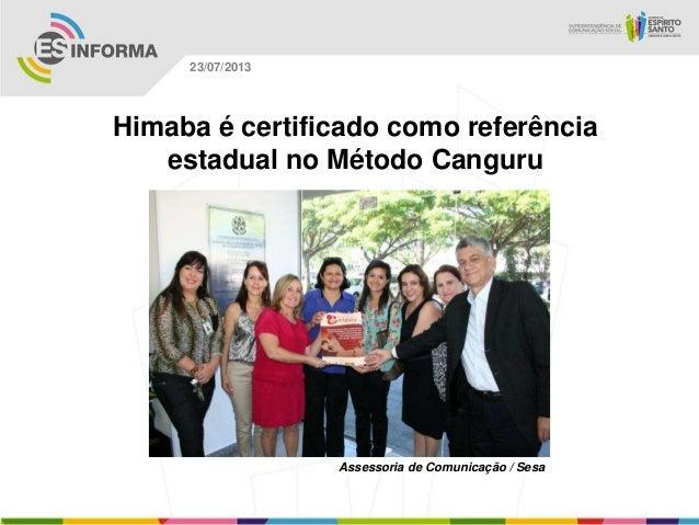 Assessoria de Comunicação / Sesa 23/07/2013 Himaba é certificado como referência estadual no Método Canguru