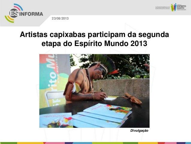 Divulgação 23/08/2013 Artistas capixabas participam da segunda etapa do Espírito Mundo 2013