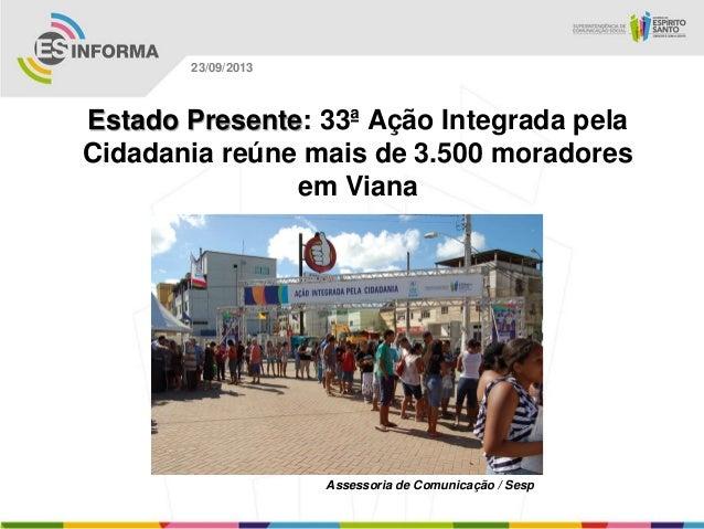 Assessoria de Comunicação / Sesp 23/09/2013 Estado Presente: 33ª Ação Integrada pela Cidadania reúne mais de 3.500 morador...