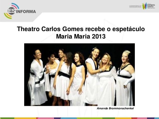 Theatro Carlos Gomes recebe o espetáculoMaria Maria 2013Amanda Brommonschenkel