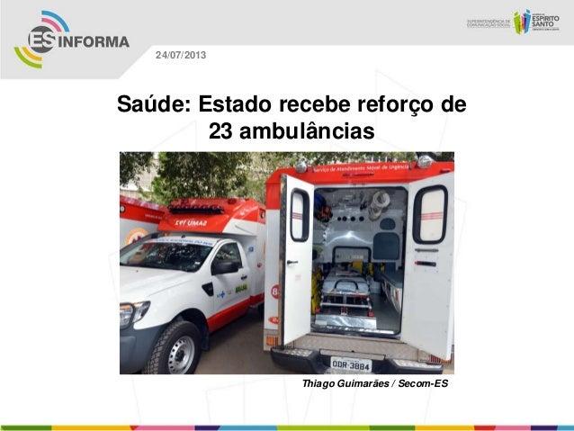 Thiago Guimarães / Secom-ES 24/07/2013 Saúde: Estado recebe reforço de 23 ambulâncias