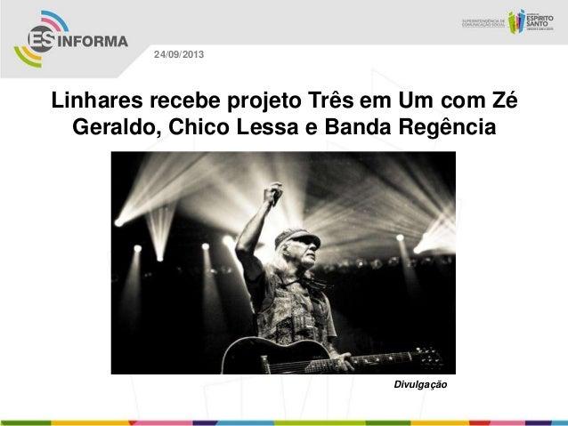 Divulgação 24/09/2013 Linhares recebe projeto Três em Um com Zé Geraldo, Chico Lessa e Banda Regência