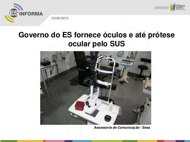 Governo do ES fornece óculos e até próteseocular pelo SUSAssessoria de Comunicação / Sesa25/06/2013