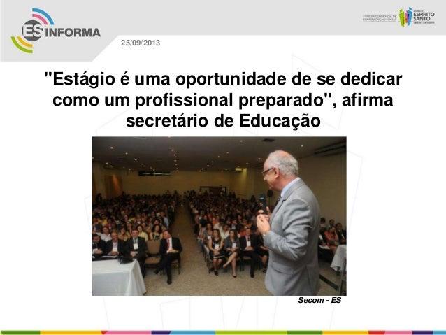 """Secom - ES 25/09/2013 """"Estágio é uma oportunidade de se dedicar como um profissional preparado"""", afirma secretário de Educ..."""