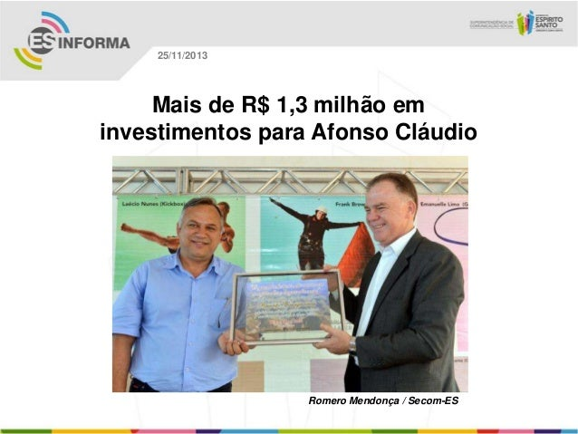 25/11/2013  Mais de R$ 1,3 milhão em investimentos para Afonso Cláudio  Romero Mendonça / Secom-ES