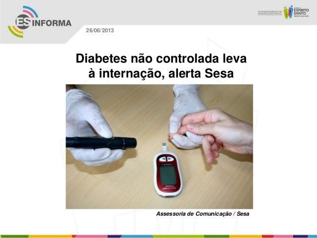 Diabetes não controlada levaà internação, alerta SesaAssessoria de Comunicação / Sesa26/06/2013