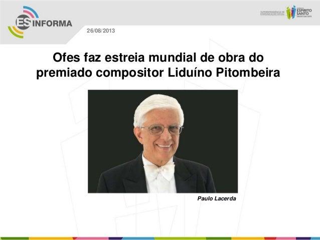 Paulo Lacerda 26/08/2013 Ofes faz estreia mundial de obra do premiado compositor Liduíno Pitombeira