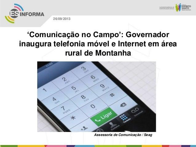Assessoria de Comunicação / Seag 26/09/2013 'Comunicação no Campo': Governador inaugura telefonia móvel e Internet em área...