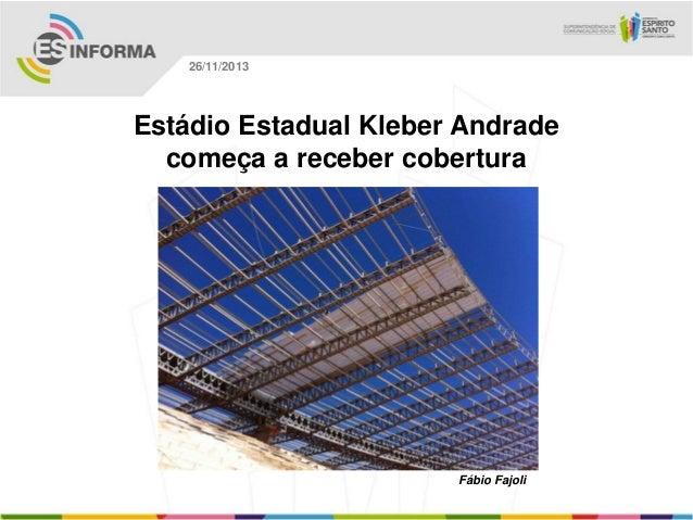 26/11/2013  Estádio Estadual Kleber Andrade começa a receber cobertura  Fábio Fajoli
