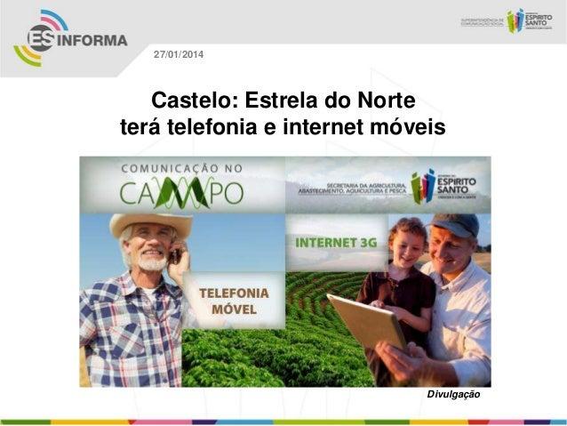 27/01/2014  Castelo: Estrela do Norte terá telefonia e internet móveis  Divulgação
