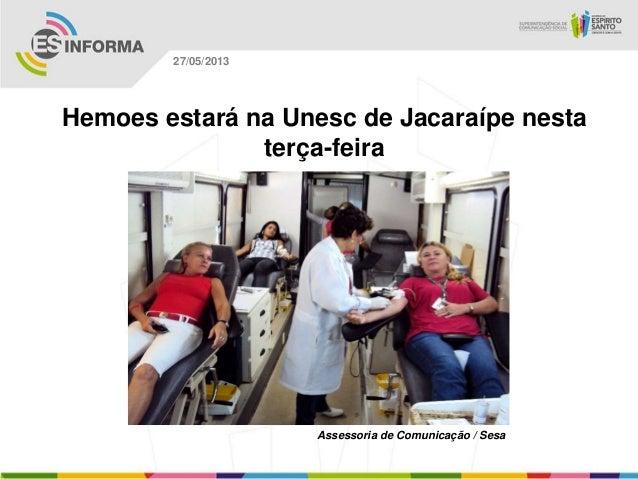 Hemoes estará na Unesc de Jacaraípe nestaterça-feiraAssessoria de Comunicação / Sesa27/05/2013