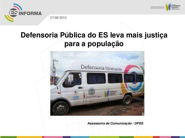 Defensoria Pública do ES leva mais justiça para a população Assessoria de Comunicação / DPES 27/06/2013