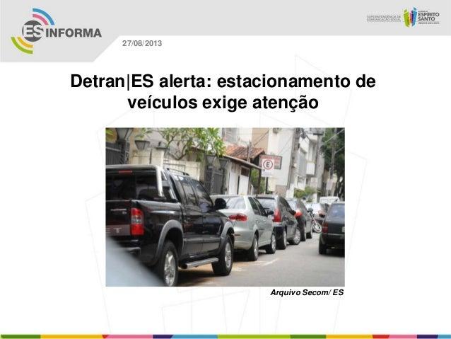 Arquivo Secom/ ES 27/08/2013 Detran|ES alerta: estacionamento de veículos exige atenção