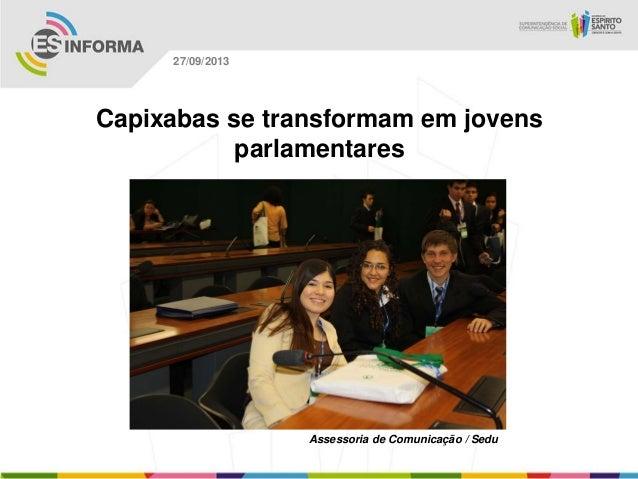 Assessoria de Comunicação / Sedu 27/09/2013 Capixabas se transformam em jovens parlamentares
