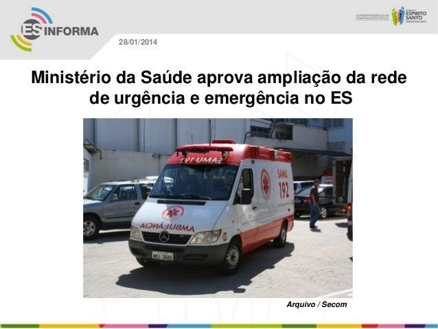 28/01/2014  Ministério da Saúde aprova ampliação da rede de urgência e emergência no ES  Arquivo / Secom
