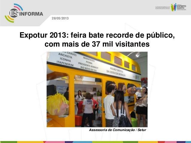 Expotur 2013: feira bate recorde de público,com mais de 37 mil visitantesAssessoria de Comunicação / Setur28/05/2013