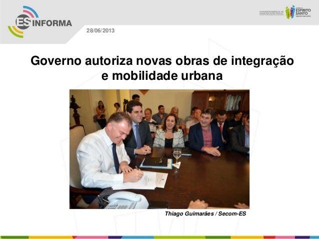 Governo autoriza novas obras de integração e mobilidade urbana Thiago Guimarães / Secom-ES 28/06/2013