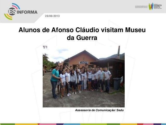 Assessoria de Comunicação/ Sedu 28/08/2013 Alunos de Afonso Cláudio visitam Museu da Guerra