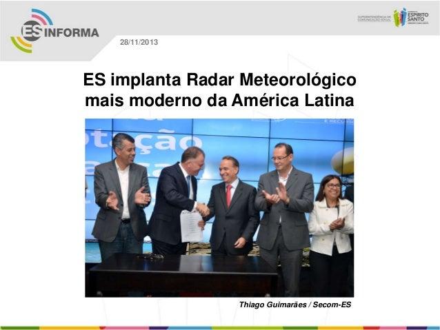 28/11/2013  ES implanta Radar Meteorológico mais moderno da América Latina  Thiago Guimarães / Secom-ES