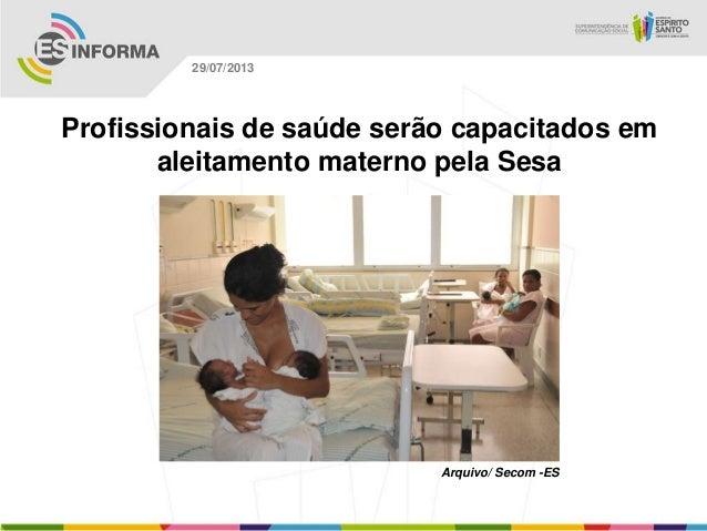 Arquivo/ Secom -ES 29/07/2013 Profissionais de saúde serão capacitados em aleitamento materno pela Sesa