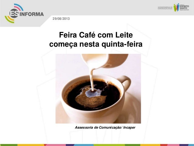 Assessoria de Comunicação/ Incaper 29/08/2013 Feira Café com Leite começa nesta quinta-feira