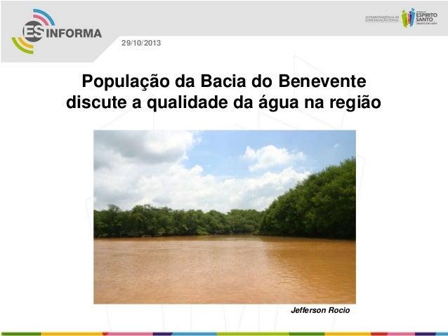 29/10/2013  População da Bacia do Benevente discute a qualidade da água na região  Jefferson Rocio
