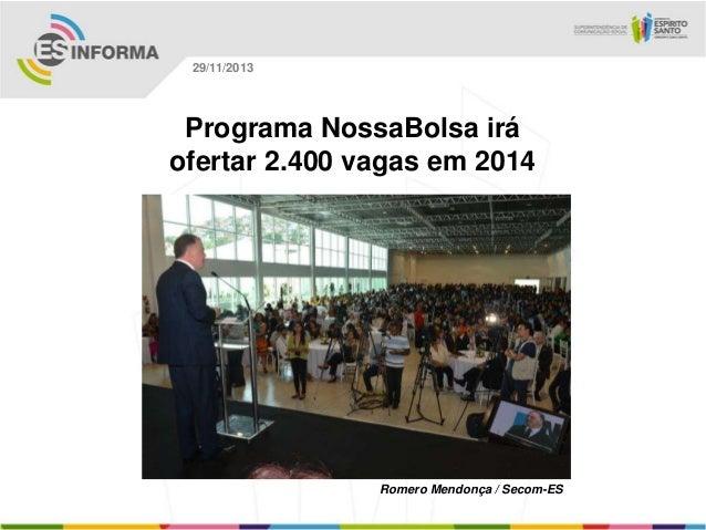 29/11/2013  Programa NossaBolsa irá ofertar 2.400 vagas em 2014  Romero Mendonça / Secom-ES