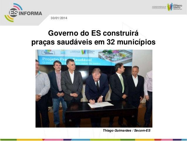 30/01/2014  Governo do ES construirá praças saudáveis em 32 municípios  Thiago Guimarães / Secom-ES