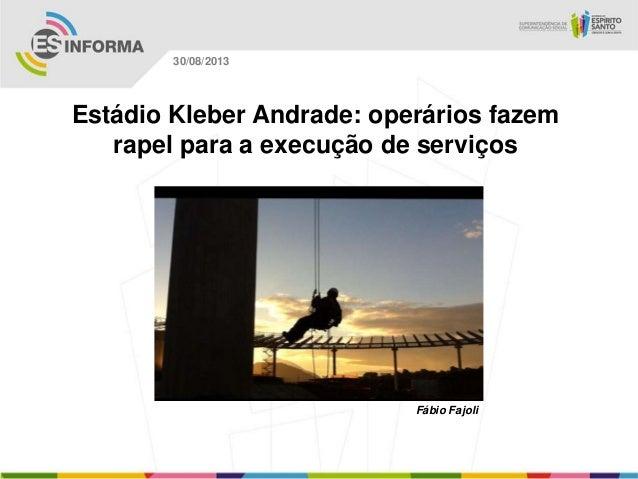 Fábio Fajoli 30/08/2013 Estádio Kleber Andrade: operários fazem rapel para a execução de serviços