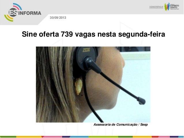Assessoria de Comunicação / Sesp 30/09/2013 Sine oferta 739 vagas nesta segunda-feira