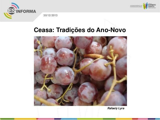 30/12/2013  Ceasa: Tradições do Ano-Novo  Rafaely Lyra