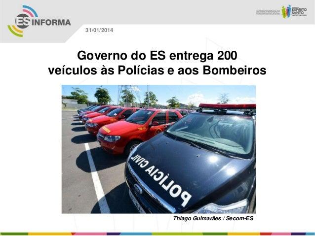 31/01/2014  Governo do ES entrega 200 veículos às Polícias e aos Bombeiros  Thiago Guimarães / Secom-ES