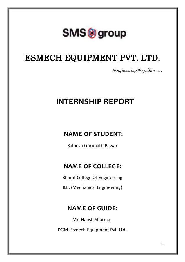 1 ESMECH EQUIPMENT PVT. LTD. Engineering Excellence... INTERNSHIP REPORT NAME OF STUDENT: Kalpesh Gurunath Pawar NAME OF C...