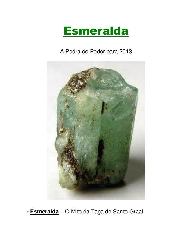 Esmeralda            A Pedra de Poder para 2013- Esmeralda – O Mito da Taça do Santo Graal