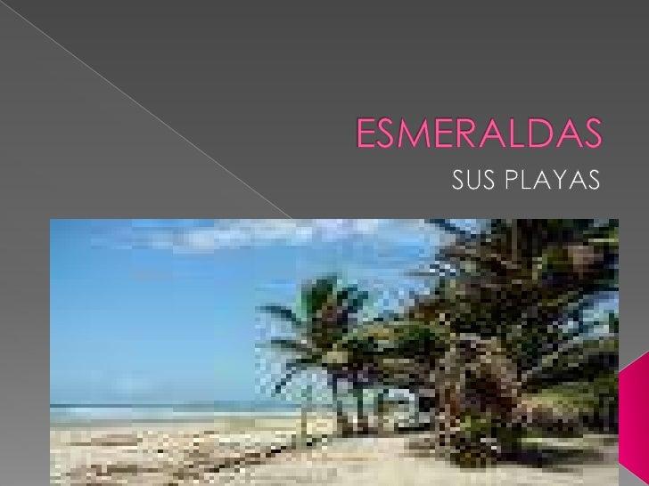 ESMERALDAS<br />SUS PLAYAS<br />