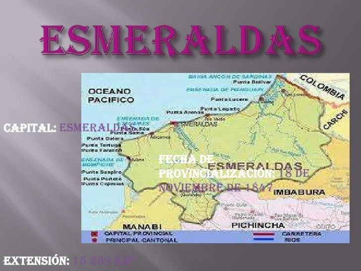 Capital: Esmeraldas.                         Fecha de                         provincialización: 18 de                    ...