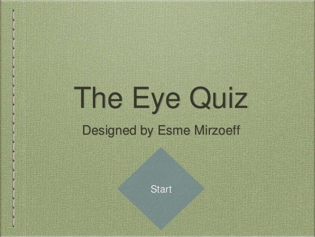 The Eye Quiz Designed by Esme Mirzoeff Start