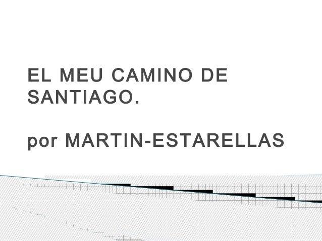 EL MEU CAMINO DE SANTIAGO. por MARTIN-ESTARELLAS