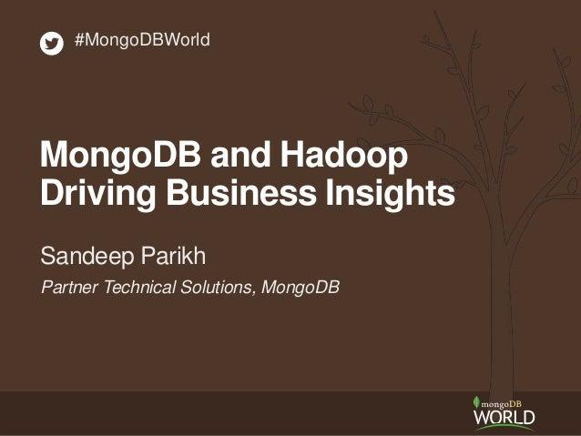 Partner Technical Solutions, MongoDB Sandeep Parikh #MongoDBWorld MongoDB and Hadoop Driving Business Insights
