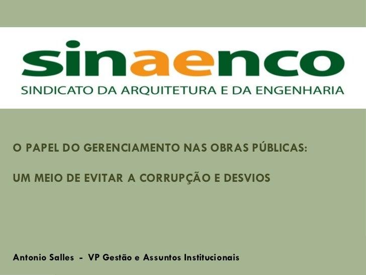 O PAPEL DO GERENCIAMENTO NAS OBRAS PÚBLICAS: UM MEIO DE EVITAR A CORRUPÇÃO E DESVIOS   Antonio Salles  -  VP Gestão e Assu...
