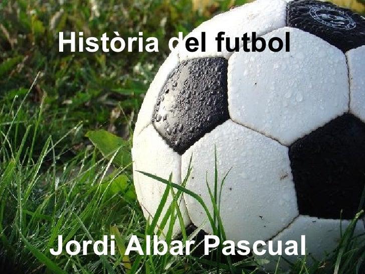 Història d el futbol Jordi Albar Pascual