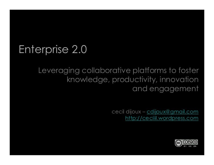 Enterprise 2.0     Leveraging collaborative platforms to foster            knowledge, productivity, innovation            ...