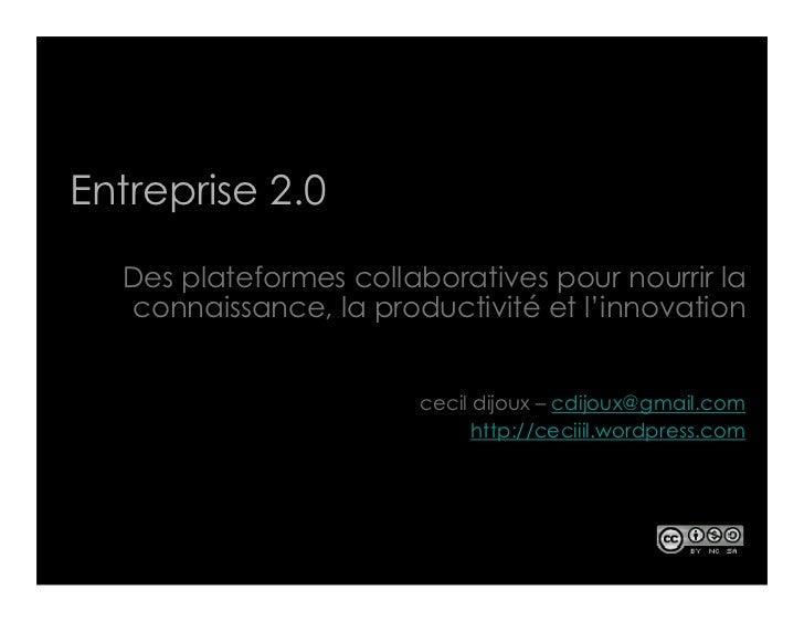 Entreprise 2.0    Des plateformes collaboratives pour nourrir la   connaissance, la productivité et l'innovation          ...