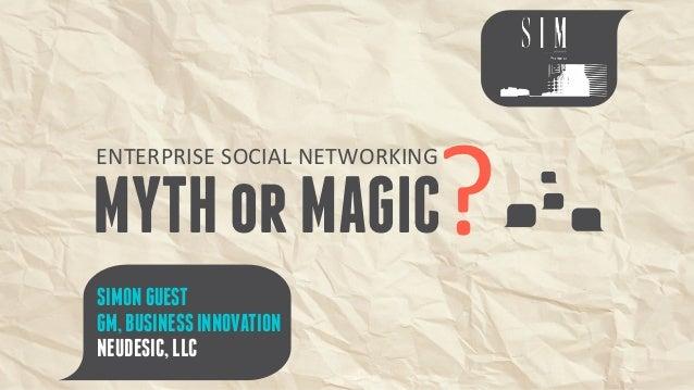 ?ENTERPRISE SOCIAL NETWORKINGMYTH or MAGICSIMON GUESTGM, BUSINESS INNOVATIONNEUDESIC, LLC