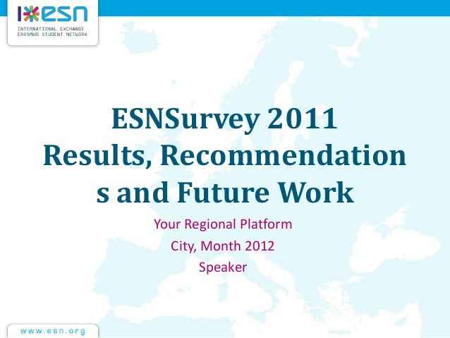 ESNSurvey 2011 Results, Recommendation s and Future Work Your Regional Platform City, Month 2012 Speaker