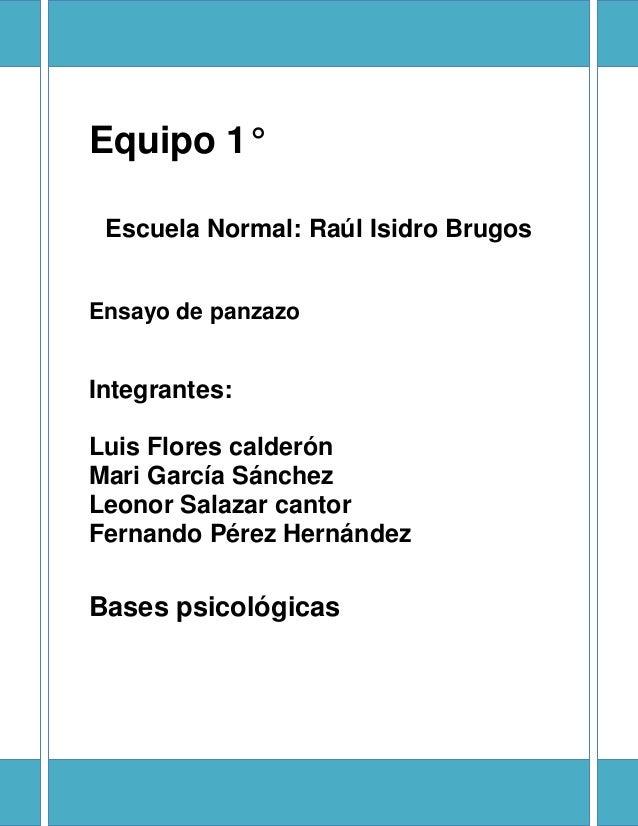 Equipo 1° Escuela Normal: Raúl Isidro BrugosEnsayo de panzazoIntegrantes:Luis Flores calderónMari García SánchezLeonor Sal...