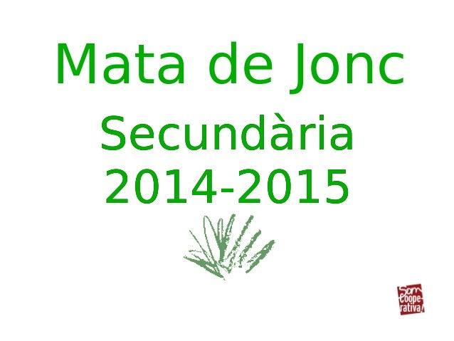 Mata de Jonc Secundària 2014-2015 Secundària 2014-2015