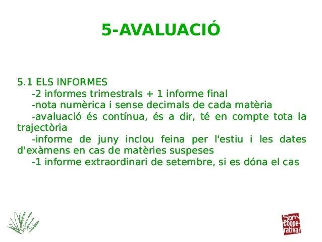 5.1 ELS INFORMES -2 informes trimestrals + 1 informe final -nota numèrica i sense decimals de cada matèria -avaluació és c...