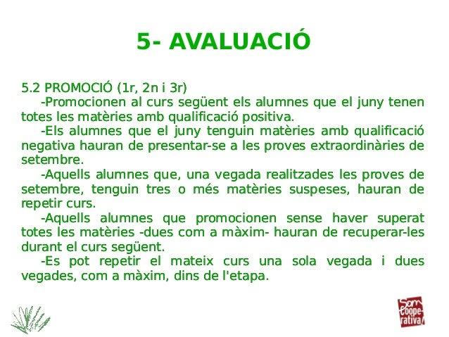5.2 PROMOCIÓ (1r, 2n i 3r) -Promocionen al curs següent els alumnes que el juny tenen totes les matèries amb qualificació ...