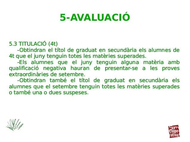 5.3 TITULACIÓ (4t) -Obtindran el títol de graduat en secundària els alumnes de 4t que el juny tenguin totes les matèries s...